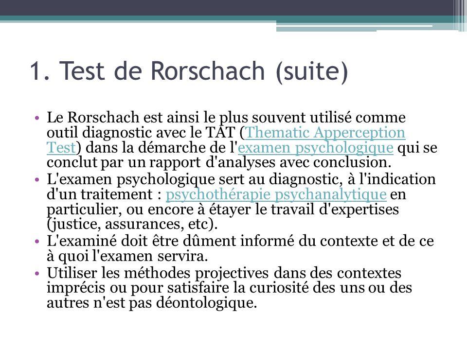 1. Test de Rorschach (suite) Le Rorschach est ainsi le plus souvent utilisé comme outil diagnostic avec le TAT (Thematic Apperception Test) dans la dé