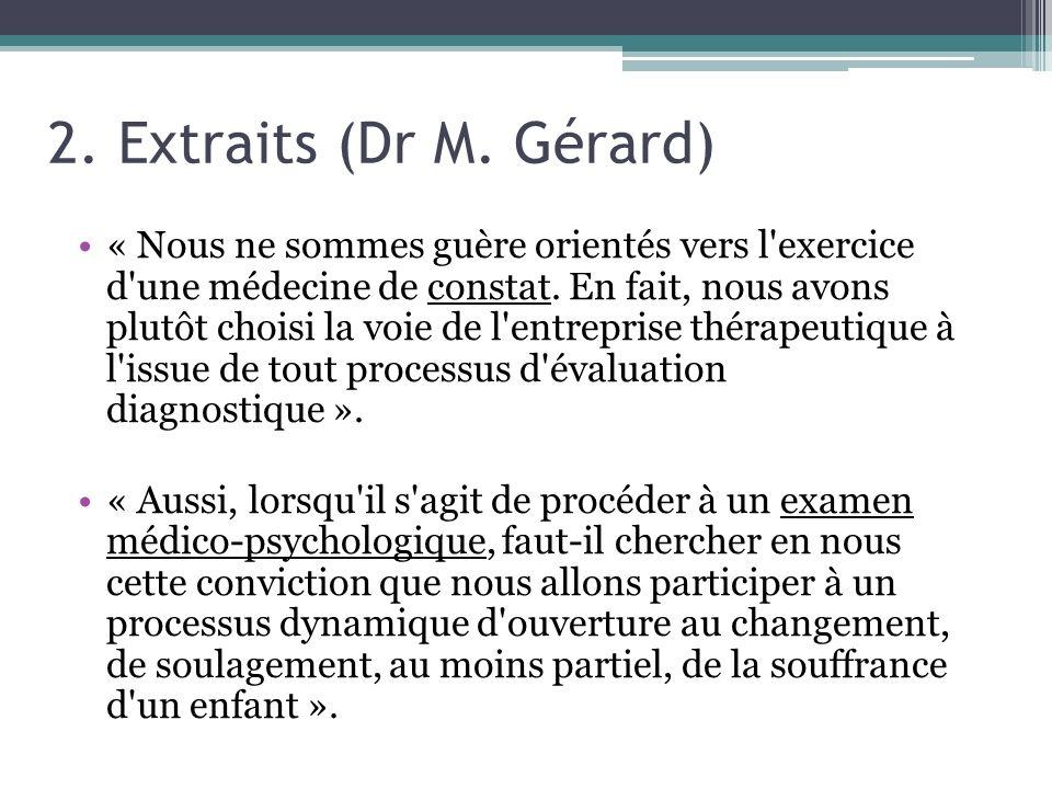2. Extraits (Dr M. Gérard) « Nous ne sommes guère orientés vers l'exercice d'une médecine de constat. En fait, nous avons plutôt choisi la voie de l'e