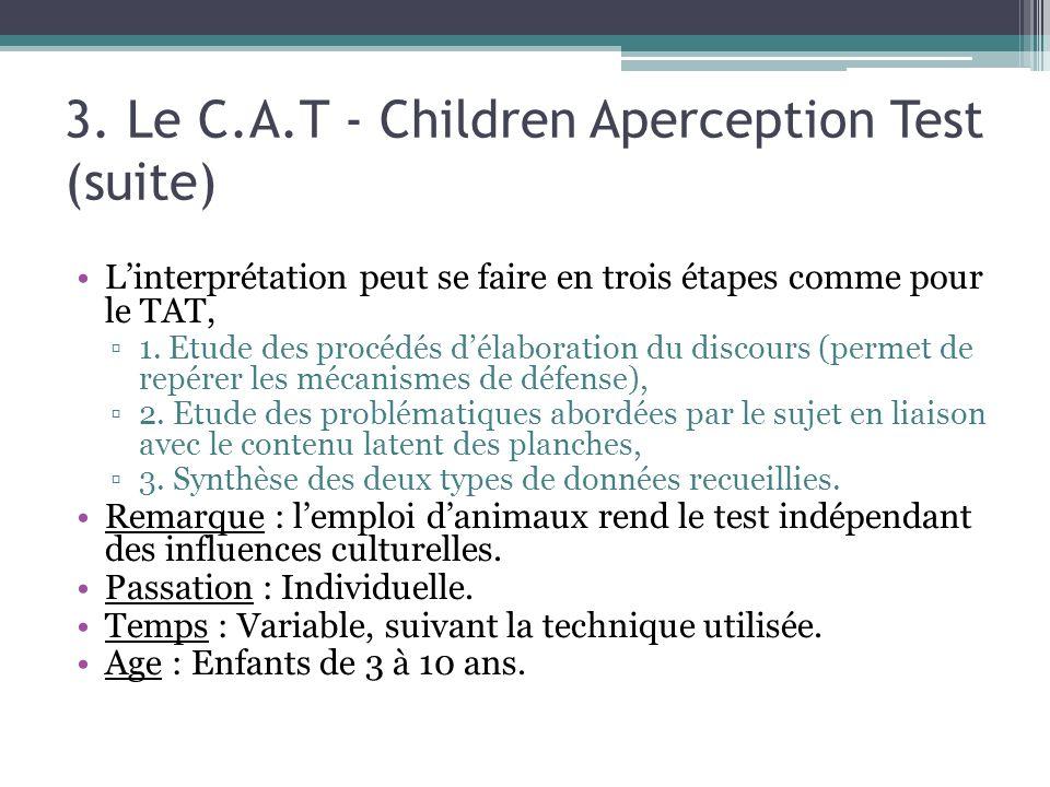 3. Le C.A.T - Children Aperception Test (suite) Linterprétation peut se faire en trois étapes comme pour le TAT, 1. Etude des procédés délaboration du