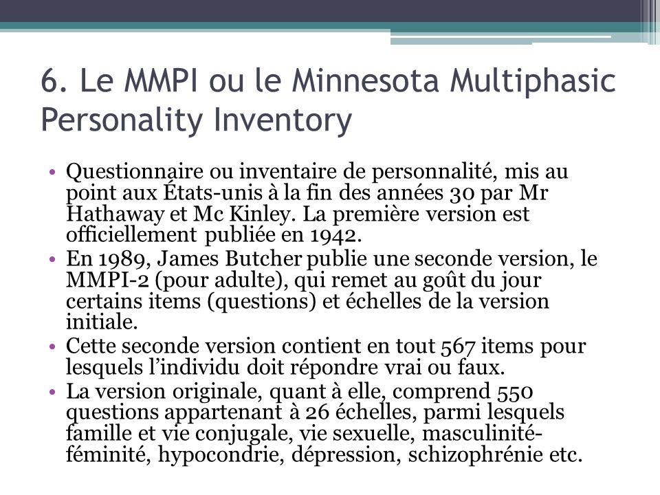 6. Le MMPI ou le Minnesota Multiphasic Personality Inventory Questionnaire ou inventaire de personnalité, mis au point aux États-unis à la fin des ann