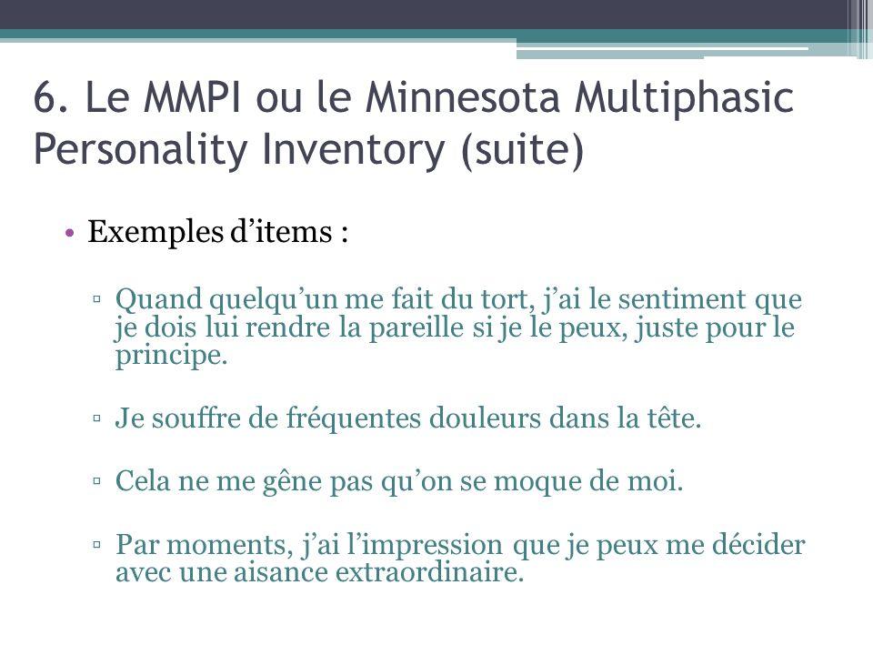6. Le MMPI ou le Minnesota Multiphasic Personality Inventory (suite) Exemples ditems : Quand quelquun me fait du tort, jai le sentiment que je dois lu