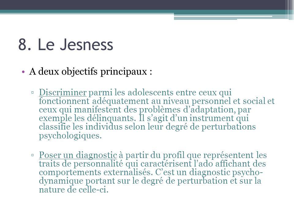 8. Le Jesness A deux objectifs principaux : Discriminer parmi les adolescents entre ceux qui fonctionnent adéquatement au niveau personnel et social e