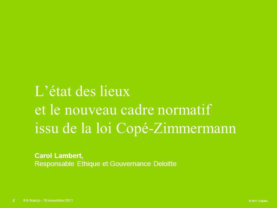 © 2011 Deloitte Létat des lieux et le nouveau cadre normatif issu de la loi Copé-Zimmermann Carol Lambert, Responsable Ethique et Gouvernance Deloitte