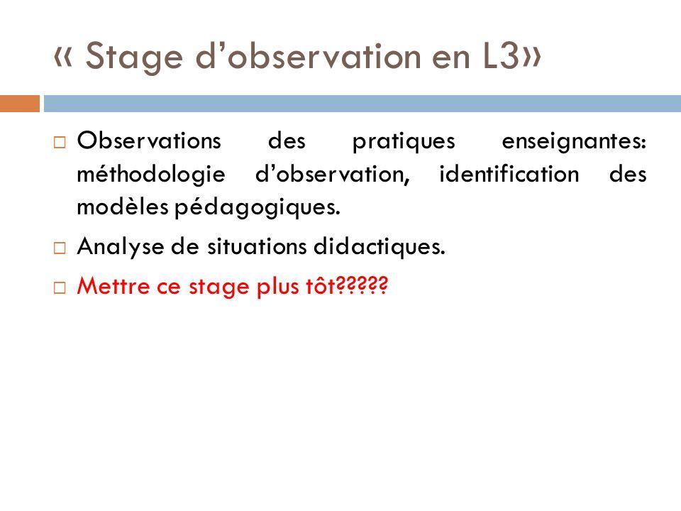 « Stage dobservation en L3» Observations des pratiques enseignantes: méthodologie dobservation, identification des modèles pédagogiques.