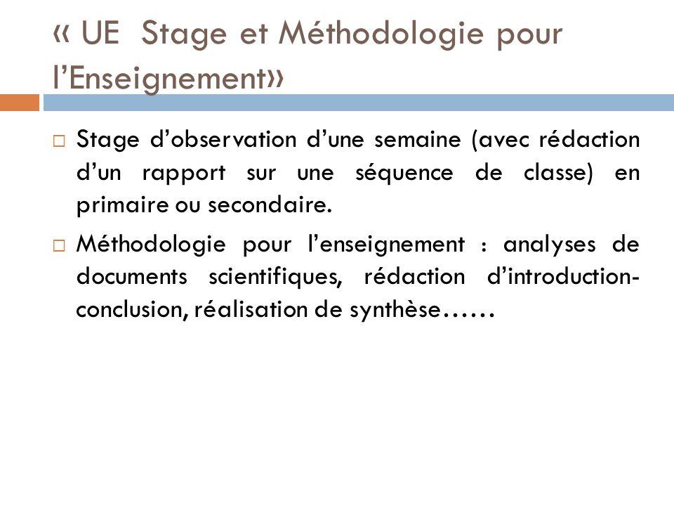 « UE Stage et Méthodologie pour lEnseignement» Stage dobservation dune semaine (avec rédaction dun rapport sur une séquence de classe) en primaire ou secondaire.