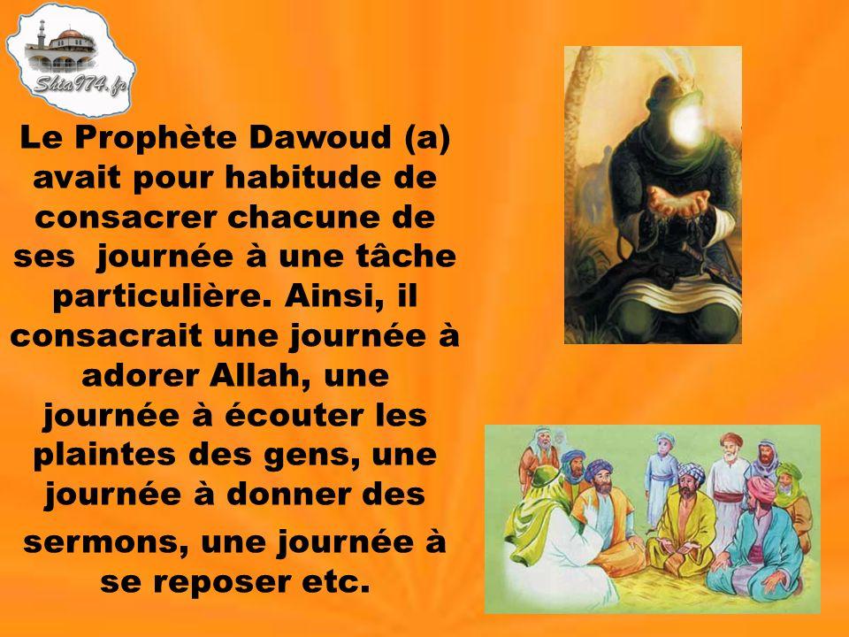 Le Prophète Dawoud (a) avait pour habitude de consacrer chacune de ses journée à une tâche particulière. Ainsi, il consacrait une journée à adorer All