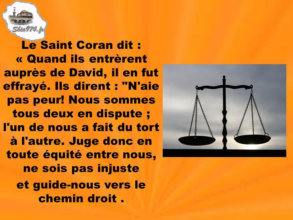 Le Saint Coran dit : « Quand ils entrèrent auprès de David, il en fut effrayé. Ils dirent :