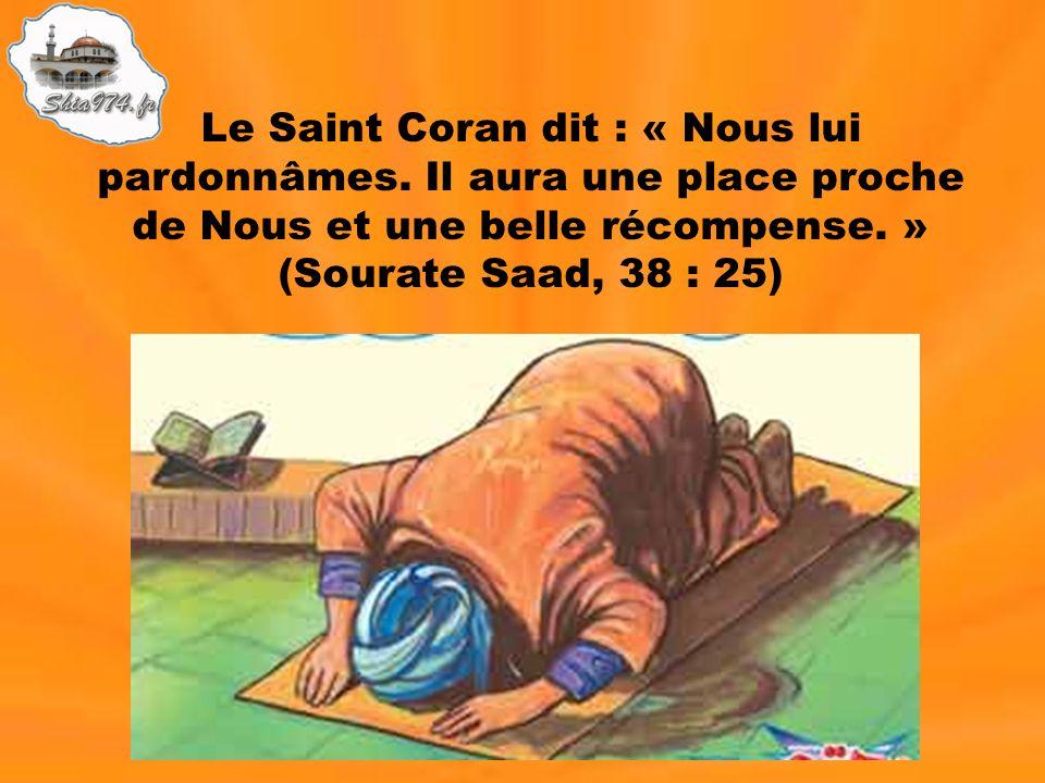 Le Saint Coran dit : « Nous lui pardonnâmes. Il aura une place proche de Nous et une belle récompense. » (Sourate Saad, 38 : 25)