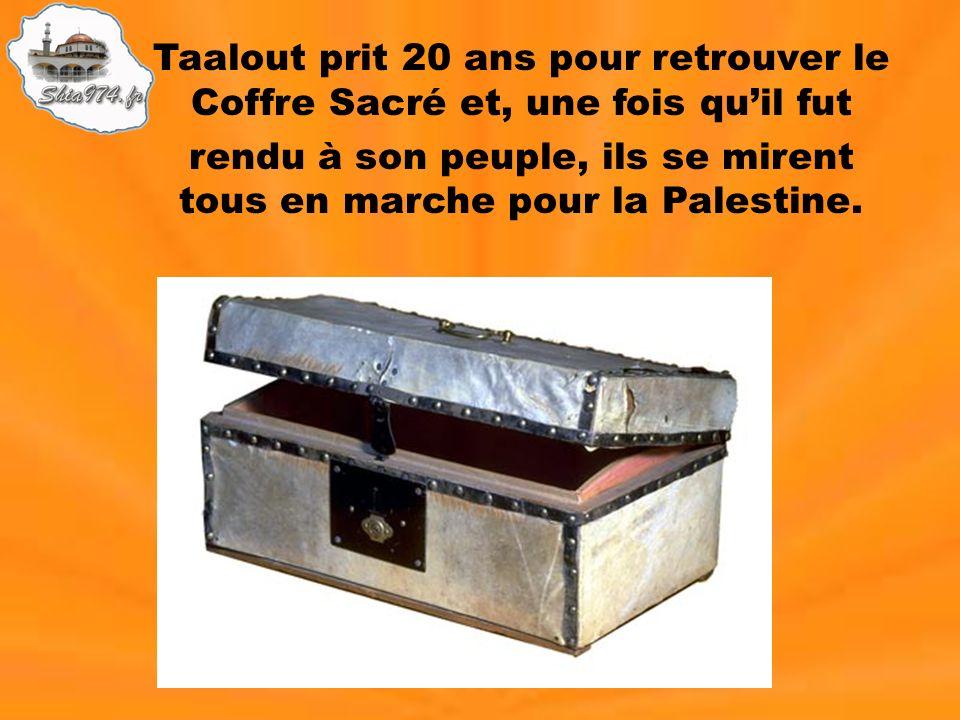Taalout prit 20 ans pour retrouver le Coffre Sacré et, une fois quil fut rendu à son peuple, ils se mirent tous en marche pour la Palestine.