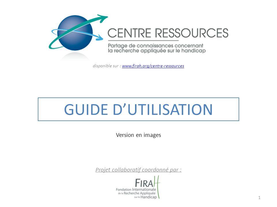 1 GUIDE DUTILISATION Projet collaboratif coordonné par : disponible sur : www.firah.org/centre-ressourceswww.firah.org/centre-ressources Version en images