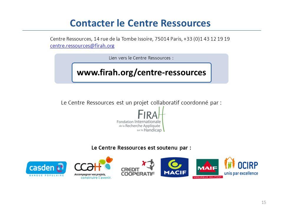 15 Contacter le Centre Ressources Lien vers le Centre Ressources : www.firah.org/centre-ressources Centre Ressources, 14 rue de la Tombe Issoire, 75014 Paris, +33 (0)1 43 12 19 19 centre.ressources@firah.org centre.ressources@firah.org Le Centre Ressources est un projet collaboratif coordonné par : Le Centre Ressources est soutenu par :