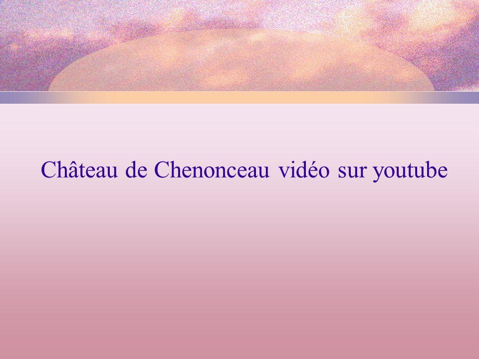 Château de Chenonceau vidéo sur youtube