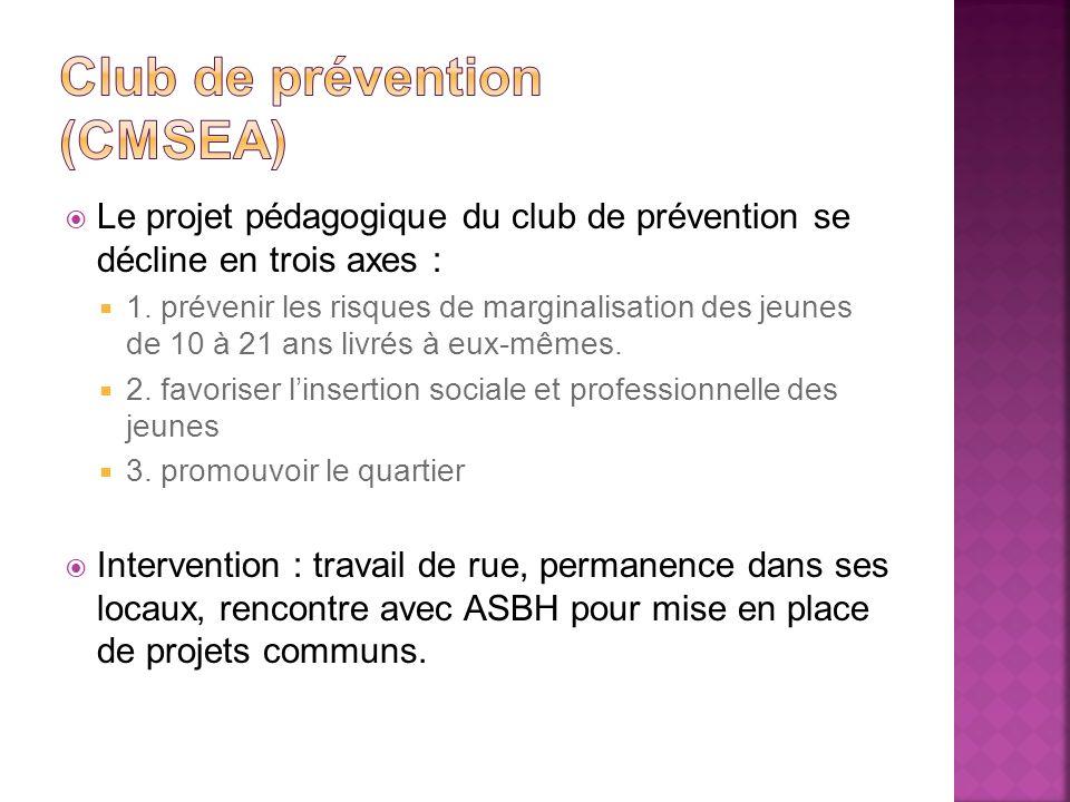 Le projet pédagogique du club de prévention se décline en trois axes : 1. prévenir les risques de marginalisation des jeunes de 10 à 21 ans livrés à e