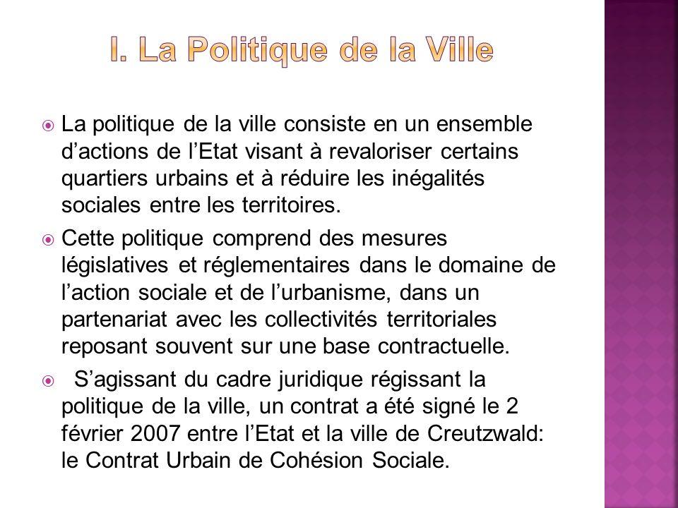 La politique de la ville consiste en un ensemble dactions de lEtat visant à revaloriser certains quartiers urbains et à réduire les inégalités sociale