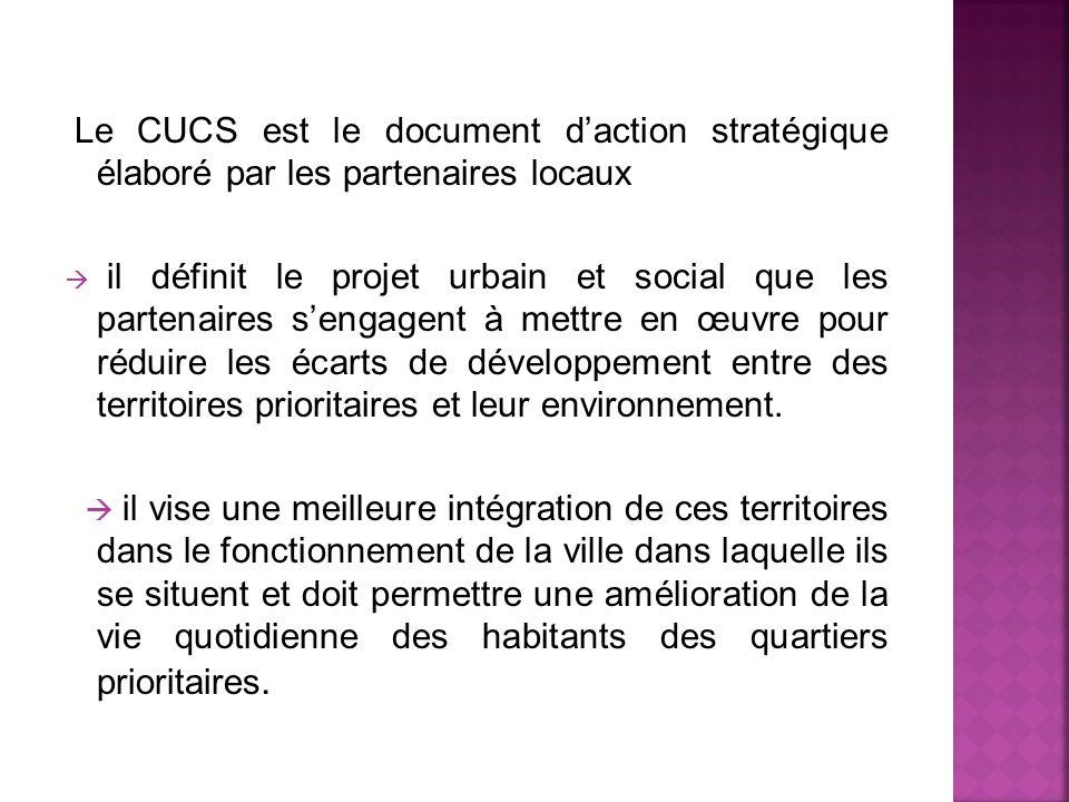 Le CUCS est le document daction stratégique élaboré par les partenaires locaux il définit le projet urbain et social que les partenaires sengagent à m
