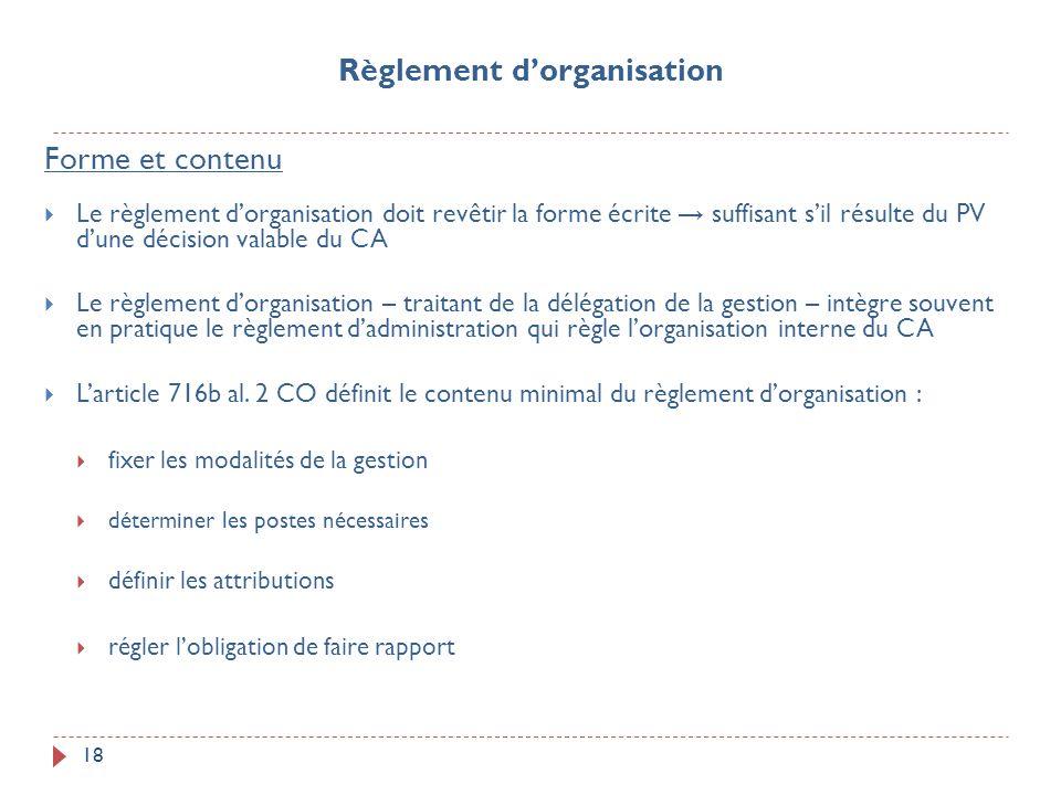 18 Forme et contenu Le règlement dorganisation doit revêtir la forme écrite suffisant sil résulte du PV dune décision valable du CA Le règlement dorga