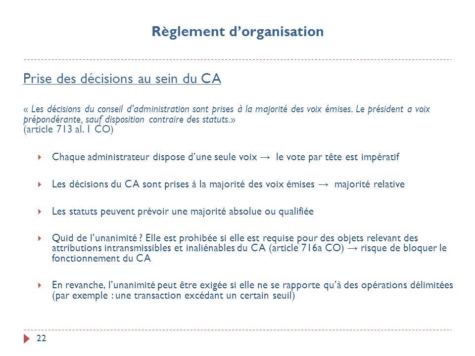 22 Prise des décisions au sein du CA « Les décisions du conseil dadministration sont prises à la majorité des voix émises. Le président a voix prépond