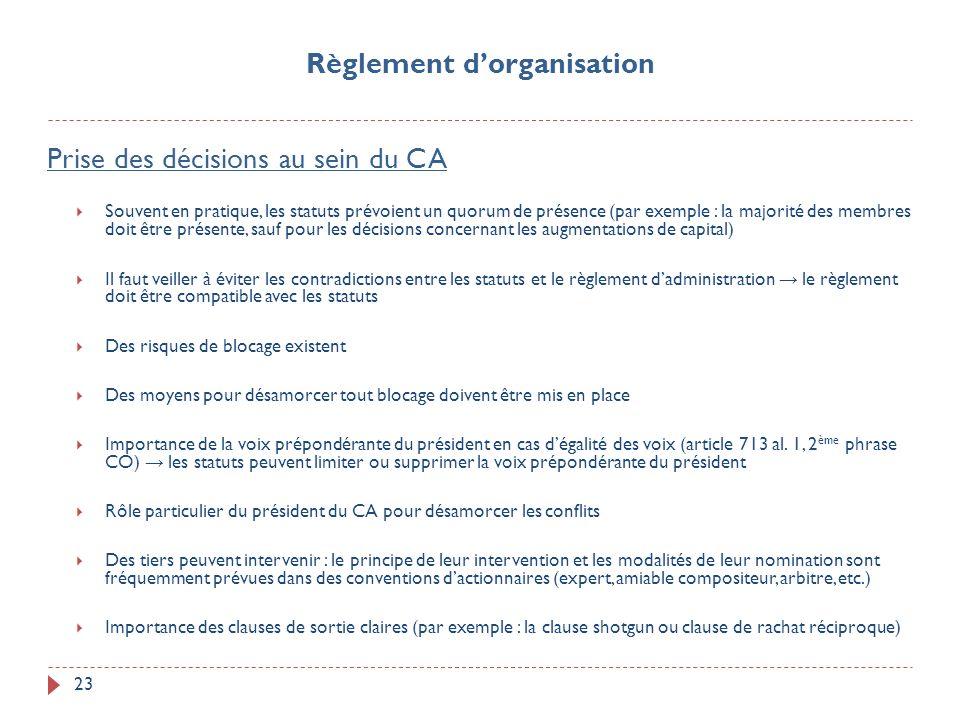 23 Prise des décisions au sein du CA Souvent en pratique, les statuts prévoient un quorum de présence (par exemple : la majorité des membres doit être
