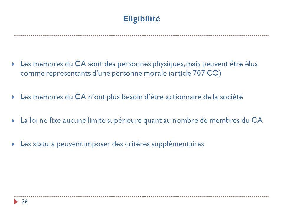 26 Les membres du CA sont des personnes physiques, mais peuvent être élus comme représentants dune personne morale (article 707 CO) Les membres du CA