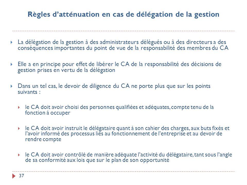 37 La délégation de la gestion à des administrateurs délégués ou à des directeurs a des conséquences importantes du point de vue de la responsabilité