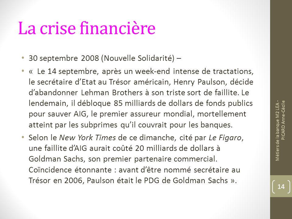 La crise financière 30 septembre 2008 (Nouvelle Solidarité) – « Le 14 septembre, après un week-end intense de tractations, le secrétaire dEtat au Trésor américain, Henry Paulson, décide dabandonner Lehman Brothers à son triste sort de faillite.
