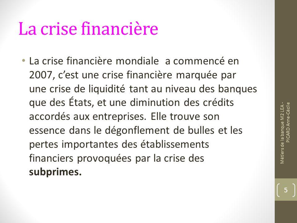 La crise financière La crise financière mondiale a commencé en 2007, cest une crise financière marquée par une crise de liquidité tant au niveau des banques que des États, et une diminution des crédits accordés aux entreprises.
