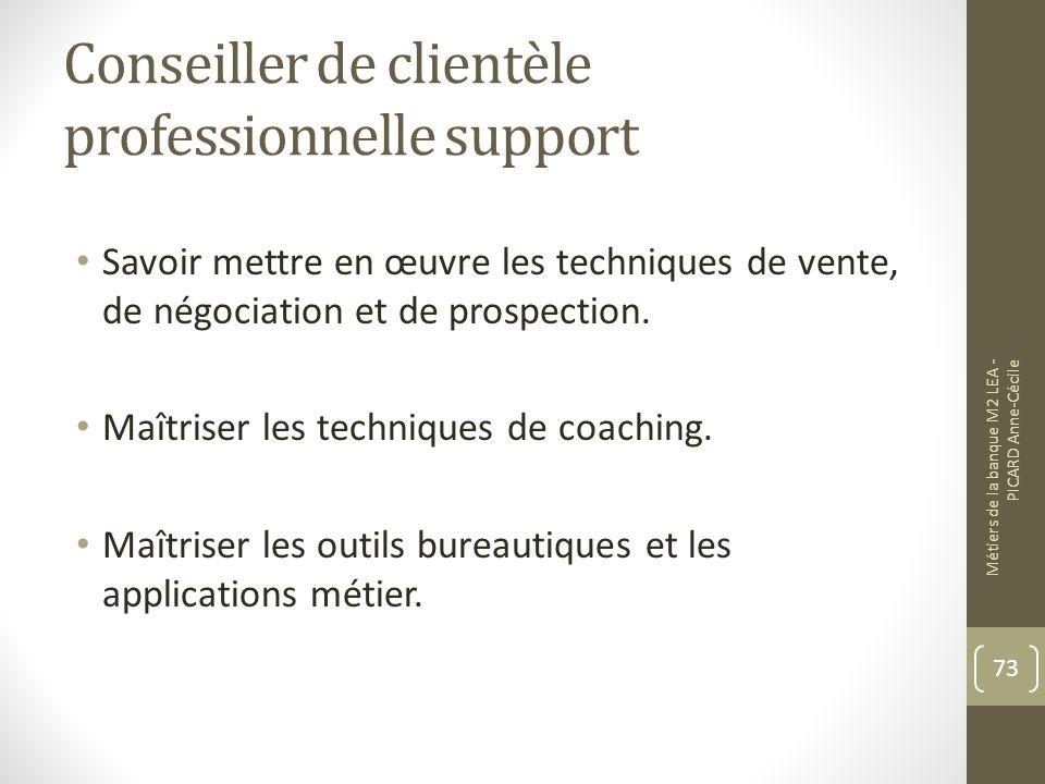 Conseiller de clientèle professionnelle support Savoir mettre en œuvre les techniques de vente, de négociation et de prospection.