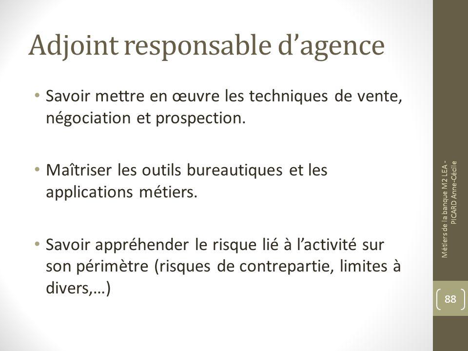Adjoint responsable dagence Savoir mettre en œuvre les techniques de vente, négociation et prospection.