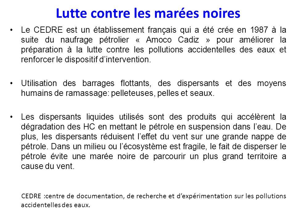 Lutte contre les marées noires Le CEDRE est un établissement français qui a été crée en 1987 à la suite du naufrage pétrolier « Amoco Cadiz » pour amé