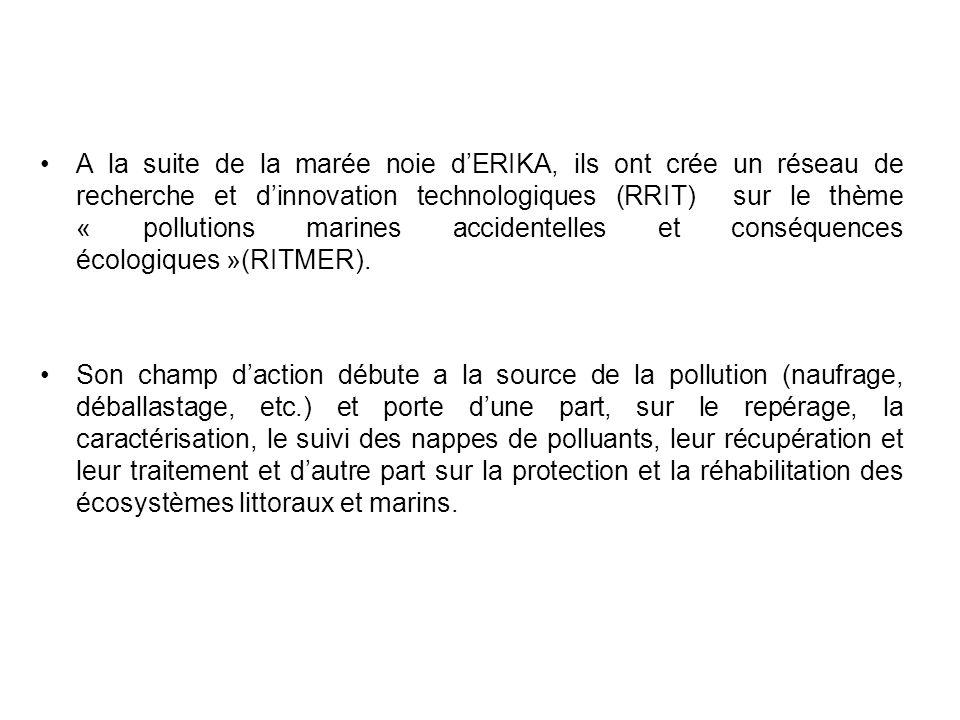 A la suite de la marée noie dERIKA, ils ont crée un réseau de recherche et dinnovation technologiques (RRIT) sur le thème « pollutions marines acciden