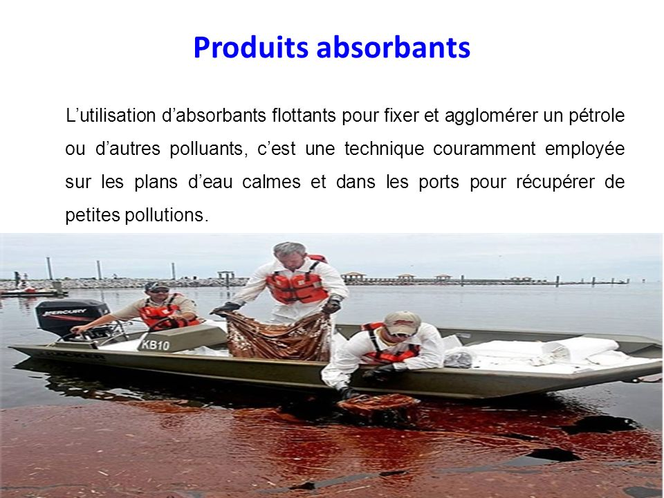 Produits absorbants Lutilisation dabsorbants flottants pour fixer et agglomérer un pétrole ou dautres polluants, cest une technique couramment employé