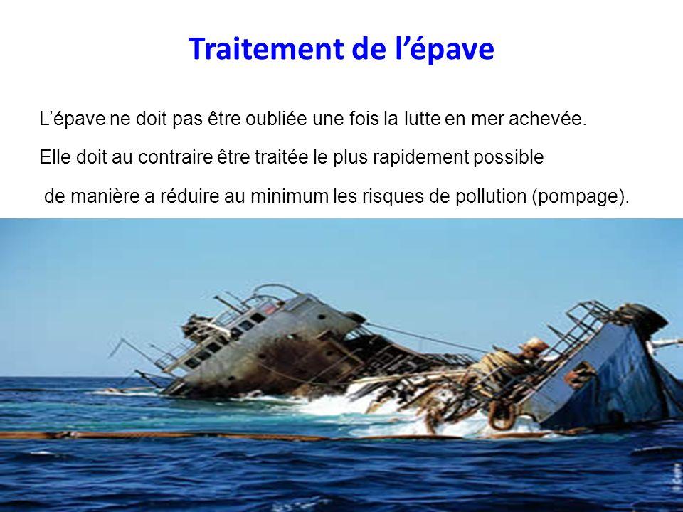 Traitement de lépave Lépave ne doit pas être oubliée une fois la lutte en mer achevée. Elle doit au contraire être traitée le plus rapidement possible