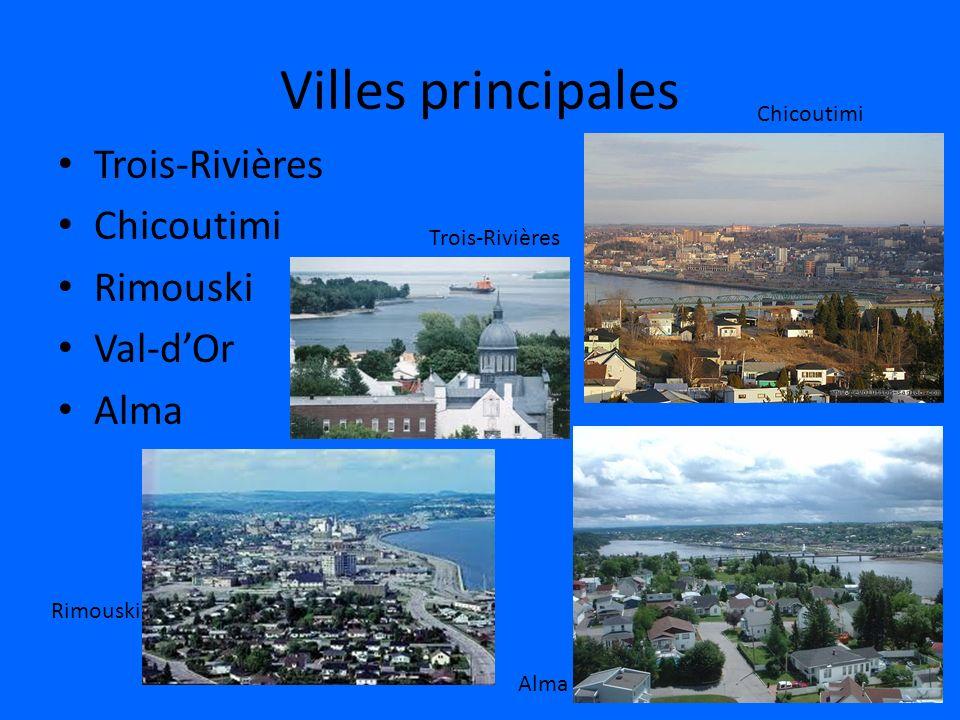 Villes principales Trois-Rivières Chicoutimi Rimouski Val-dOr Alma Rimouski Trois-Rivières Alma Chicoutimi