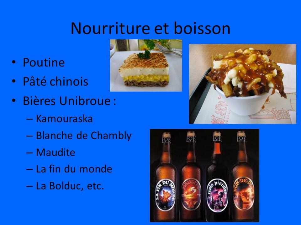 Nourriture et boisson Poutine Pâté chinois Bières Unibroue : – Kamouraska – Blanche de Chambly – Maudite – La fin du monde – La Bolduc, etc.