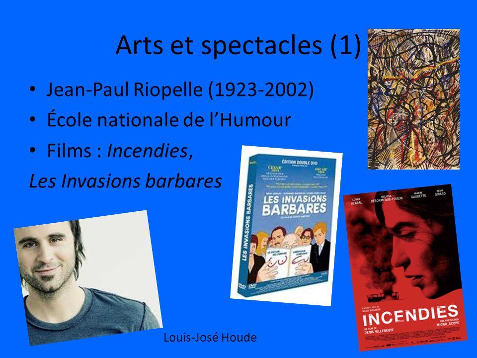 Arts et spectacles (1) Jean-Paul Riopelle (1923-2002) École nationale de lHumour Films : Incendies, Les Invasions barbares Louis-José Houde