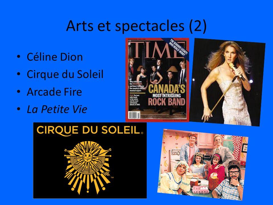 Arts et spectacles (2) Céline Dion Cirque du Soleil Arcade Fire La Petite Vie