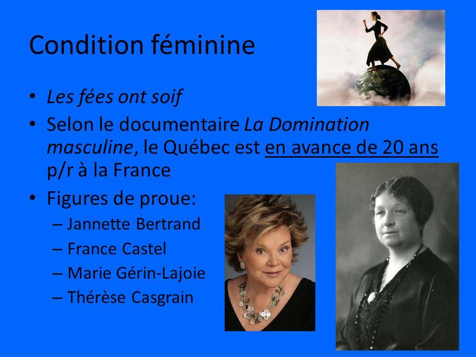 Condition féminine Les fées ont soif Selon le documentaire La Domination masculine, le Québec est en avance de 20 ans p/r à la France Figures de proue