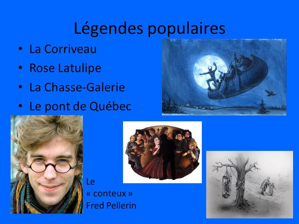 Légendes populaires La Corriveau Rose Latulipe La Chasse-Galerie Le pont de Québec Le « conteux » Fred Pellerin
