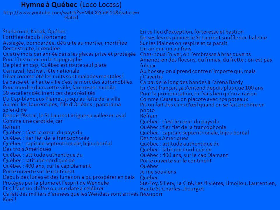 Hymne à Québec (Loco Locass) http://www.youtube.com/watch?v=MbCXZCePi10&feature=r elated Stadaconé, Kabak, Québec Fortifiée depuis Frontenac Assiégée,