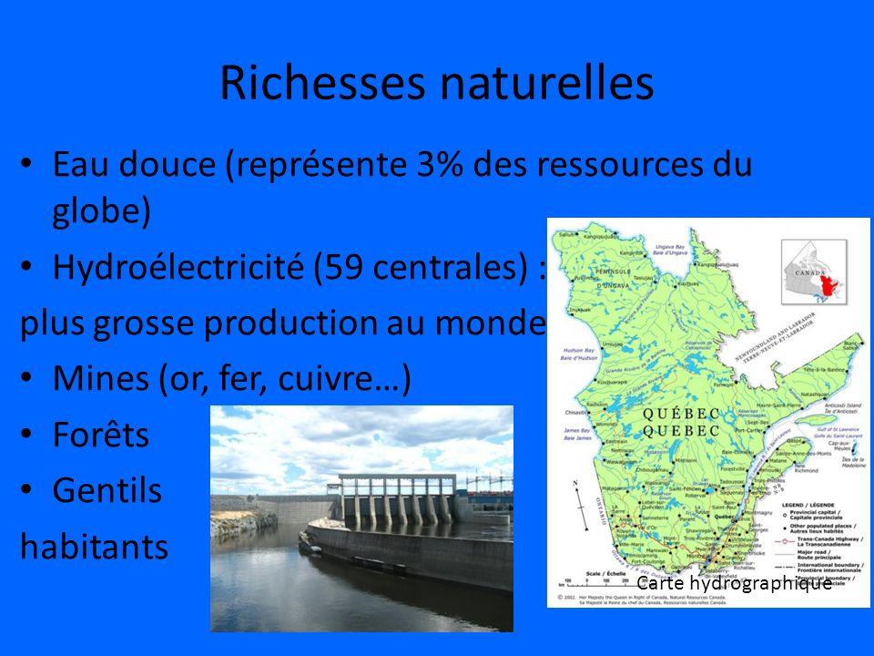 Richesses naturelles Eau douce (représente 3% des ressources du globe) Hydroélectricité (59 centrales) : plus grosse production au monde Mines (or, fe