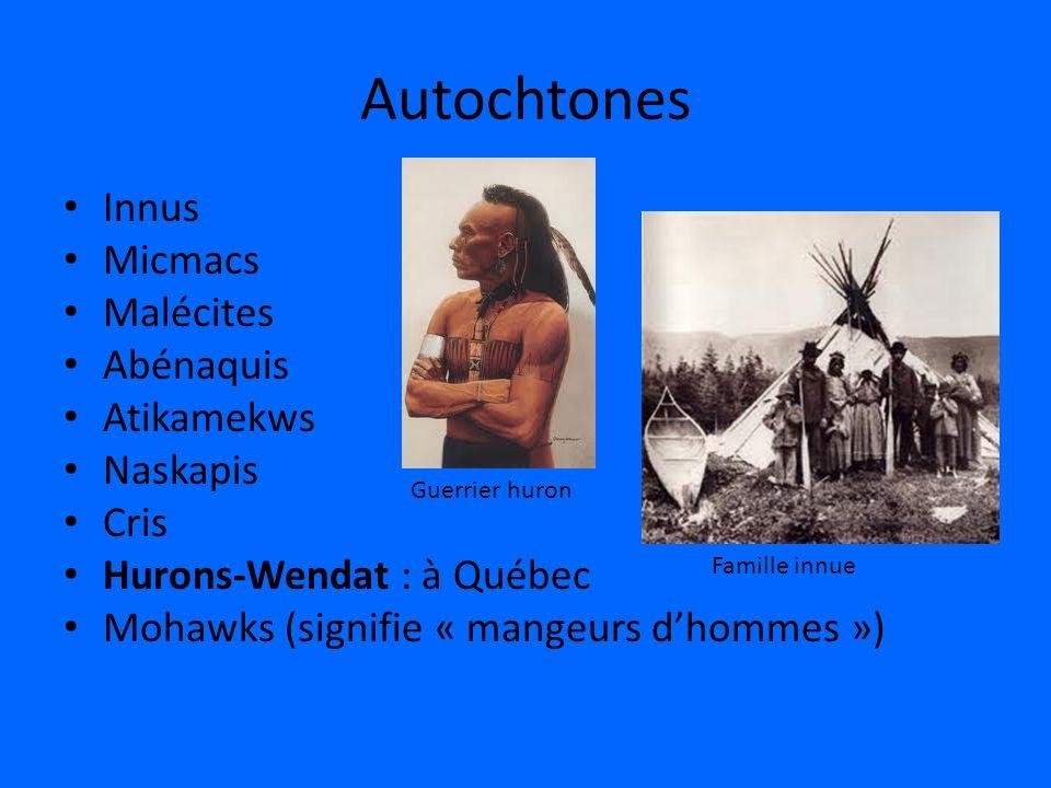 Autochtones Innus Micmacs Malécites Abénaquis Atikamekws Naskapis Cris Hurons-Wendat : à Québec Mohawks (signifie « mangeurs dhommes ») Guerrier huron