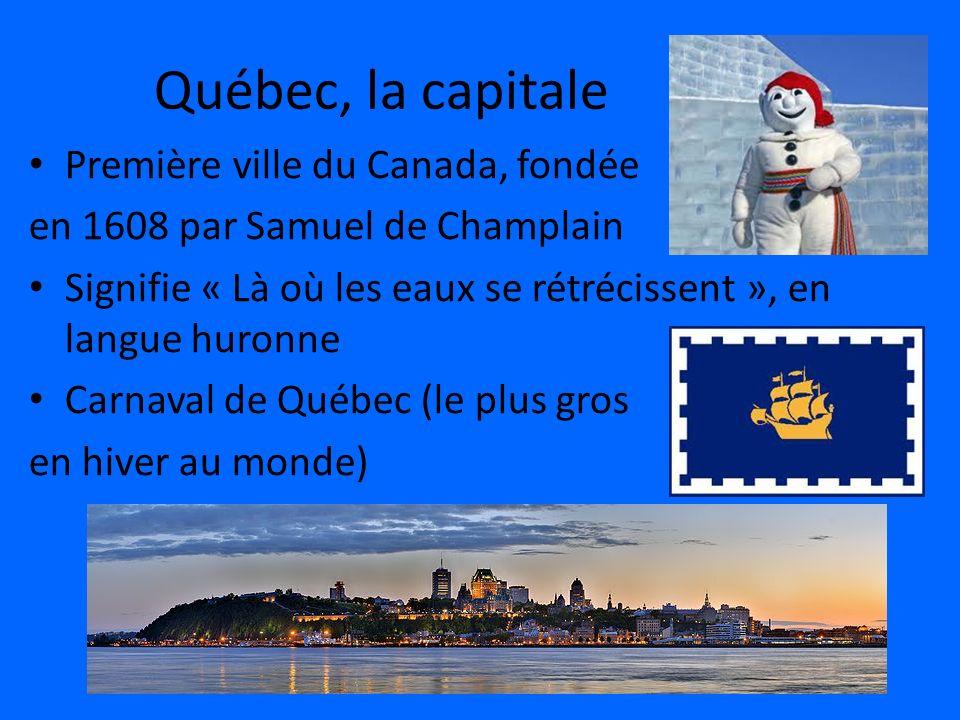 Québec, la capitale Première ville du Canada, fondée en 1608 par Samuel de Champlain Signifie « Là où les eaux se rétrécissent », en langue huronne Ca