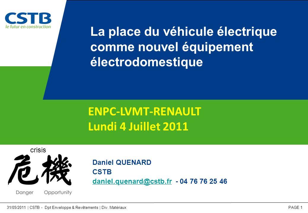 31/05/2011 | CSTB - Dpt Enveloppe & Revêtements | Div. Matériaux PAGE 1 La place du véhicule électrique comme nouvel équipement électrodomestique Dani