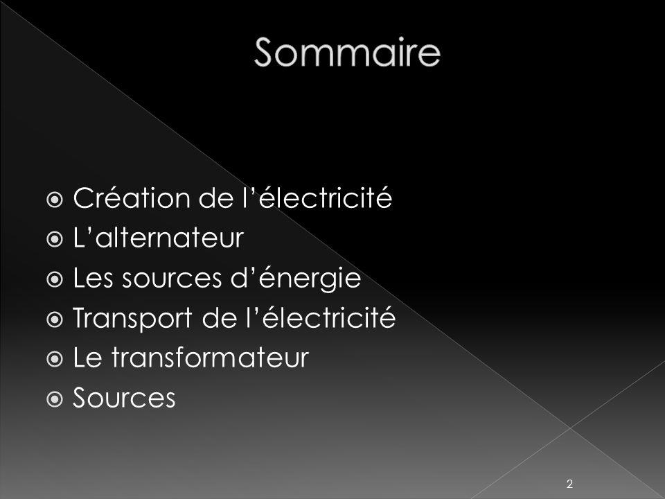 Création de lélectricité Lalternateur Les sources dénergie Transport de lélectricité Le transformateur Sources 2
