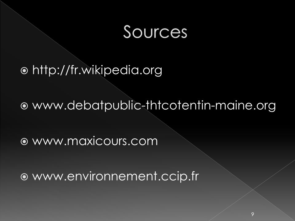 http://fr.wikipedia.org www.debatpublic-thtcotentin-maine.org www.maxicours.com www.environnement.ccip.fr 9