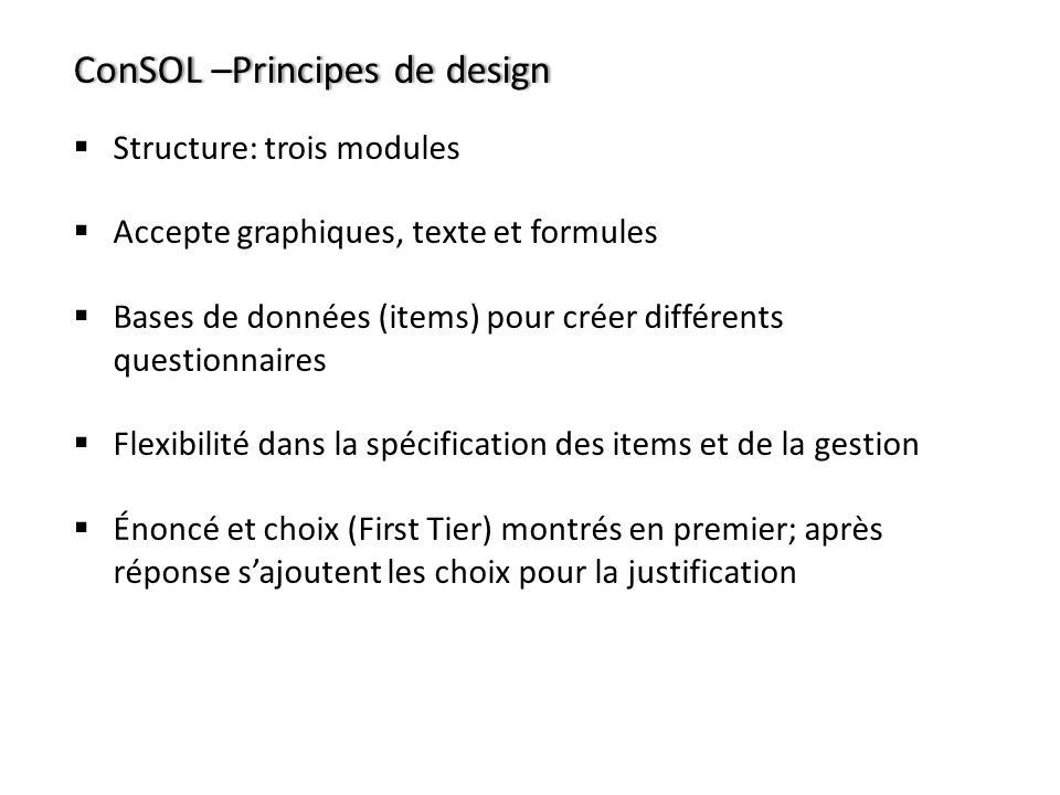 ConSOL –Principes de designConSOL –Principes de design Structure: trois modules Accepte graphiques, texte et formules Bases de données (items) pour cr