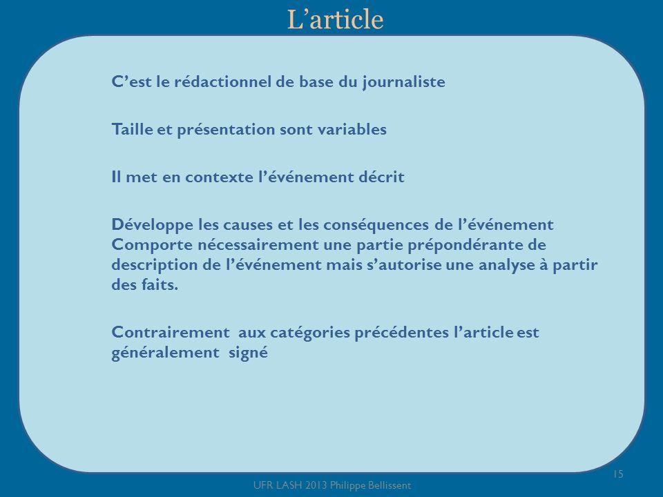 Larticle Cest le rédactionnel de base du journaliste Taille et présentation sont variables Il met en contexte lévénement décrit Développe les causes e