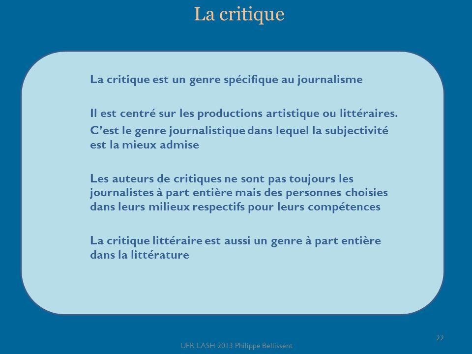 La critique 22 UFR LASH 2013 Philippe Bellissent La critique est un genre spécifique au journalisme Il est centré sur les productions artistique ou li
