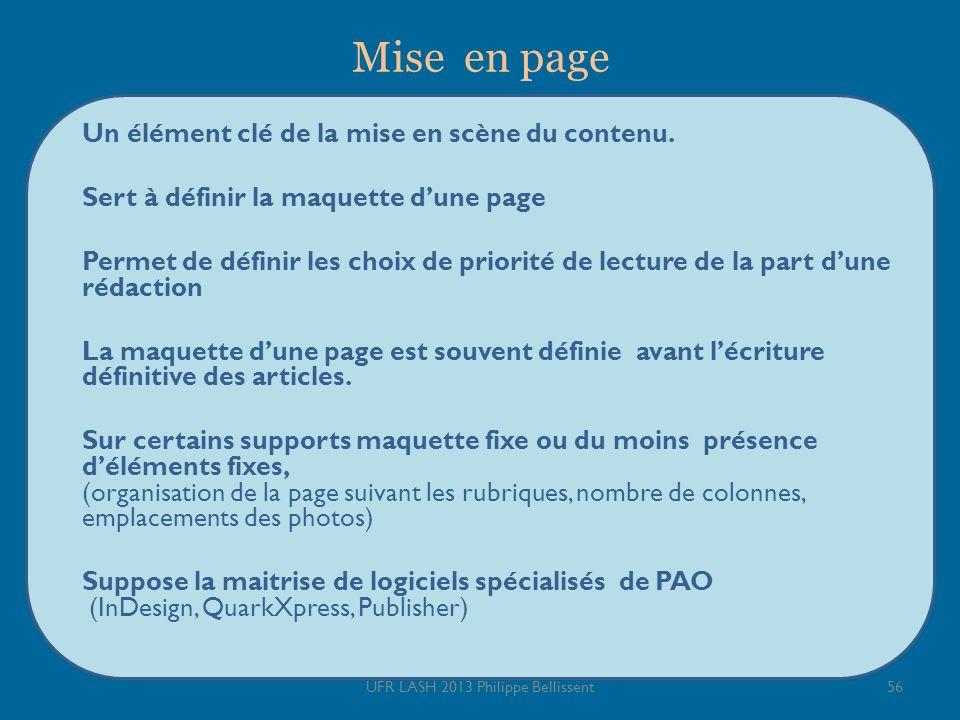 Mise en page Un élément clé de la mise en scène du contenu. Sert à définir la maquette dune page Permet de définir les choix de priorité de lecture de