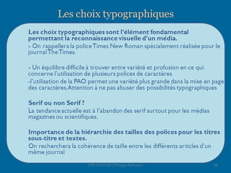 Les choix typographiques Les choix typographiques sont lélément fondamental permettant la reconnaissance visuelle dun média. - On rappellera la police